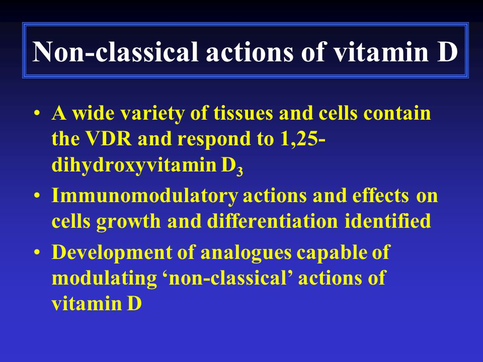 Non-classical actions of vitamin D A wide variety of tissues and cells contain the VDR and respond to 1,25- dihydroxyvitamin D 3 Immunomodulatory acti