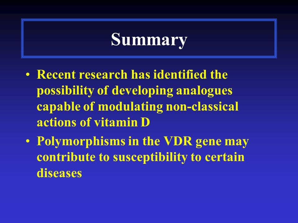 Summary Recent research has identified the possibility of developing analogues capable of modulating non-classical actions of vitamin D Polymorphisms in the VDR gene may contribute to susceptibility to certain diseases