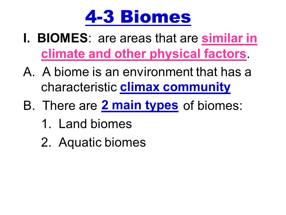 4-3 Biomes I. BIOMES: are areas that are similar in climate and other physical factors. A. A biome is an environment that has a characteristic B. Ther