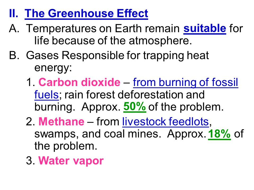 II. The Greenhouse Effect A. Temperatures on Earth remain for life because of the atmosphere. B. Gases Responsible for trapping heat energy: 1. Carbon