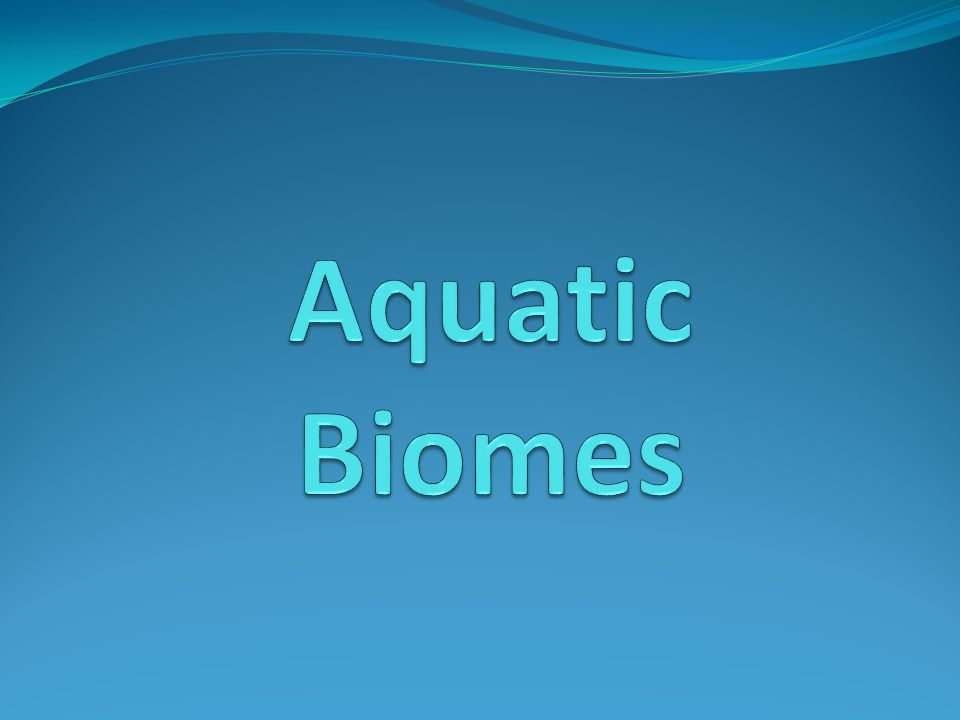 Nature of Aquatic Systems Aquatic biomes cover approximately 70% of Earth's surface.