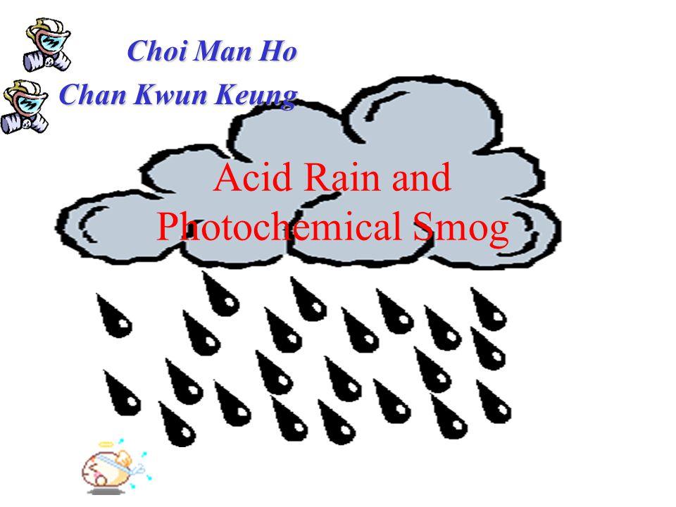 Acid Rain and Photochemical Smog Choi Man Ho Chan Kwun Keung