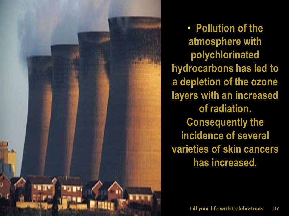 37 Pollution of the atmosphere with polychlorinated hydrocarbons has led to a depletion of the ozone layers with an increased of radiation.