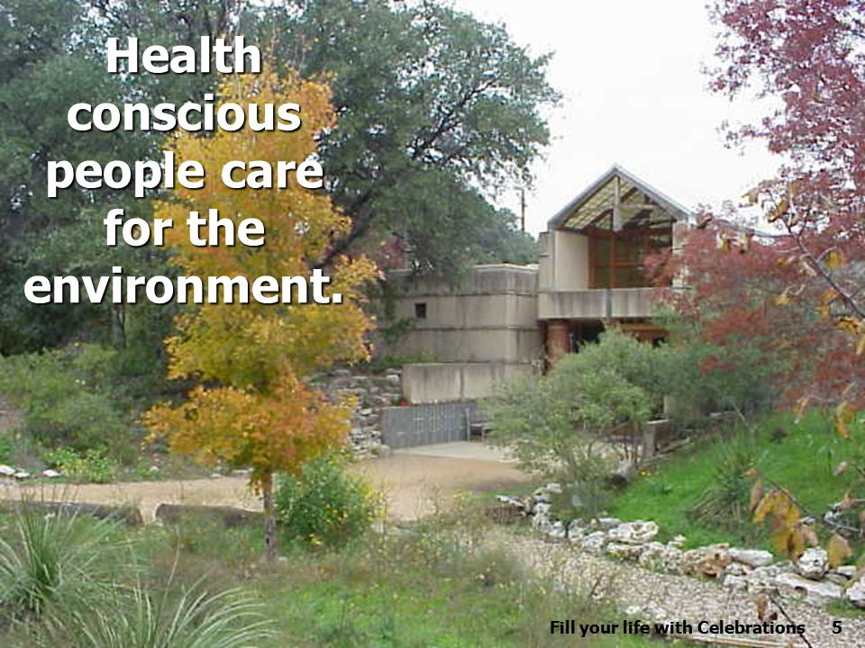 5 Health conscious people care for the environment. Fill your life with Celebrations5