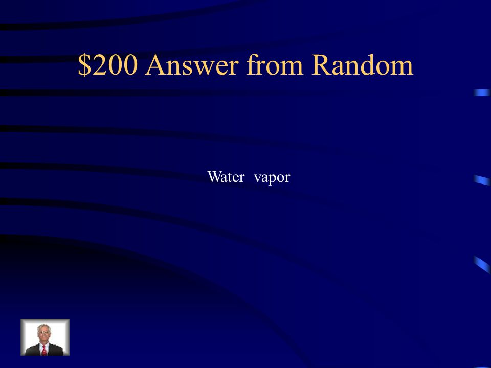 $200 Question from Random What is the name of the gaseous liquid that is released Into the air during transpiration
