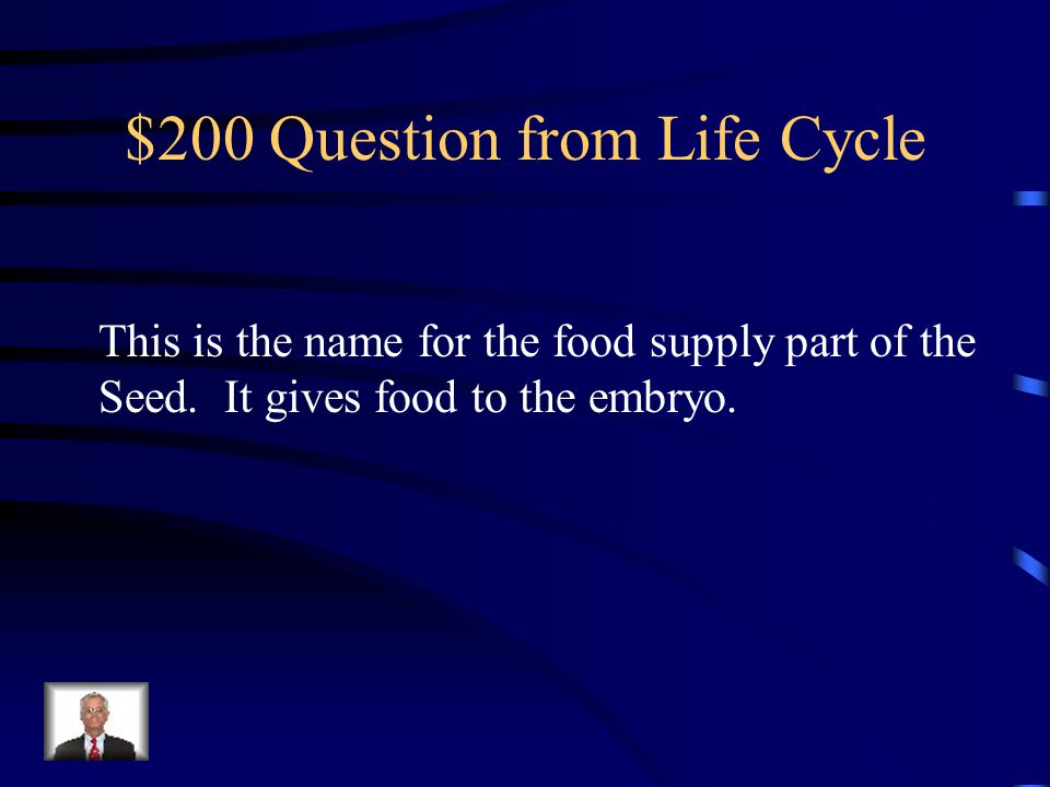 $100 Answer from Life Cycle Embryo/seed