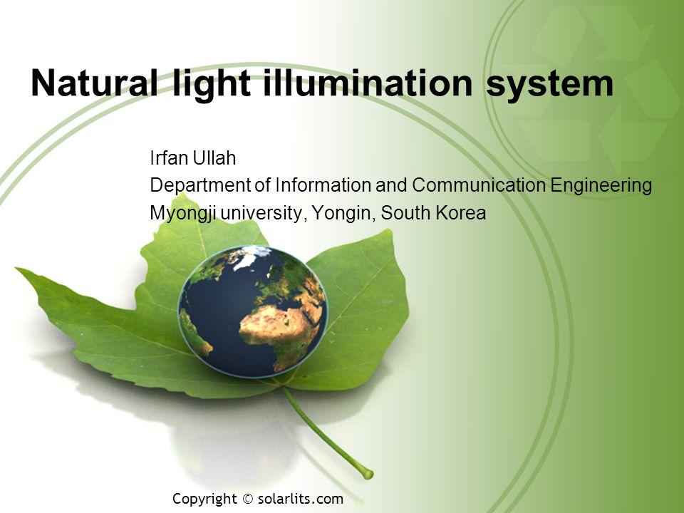Natural light illumination system Irfan Ullah Department of Information and Communication Engineering Myongji university, Yongin, South Korea Copyright © solarlits.com
