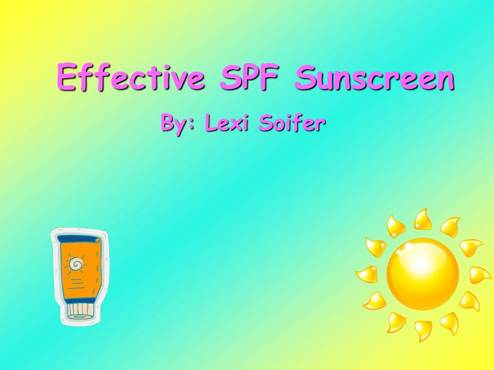 Effective SPF Sunscreen By: Lexi Soifer