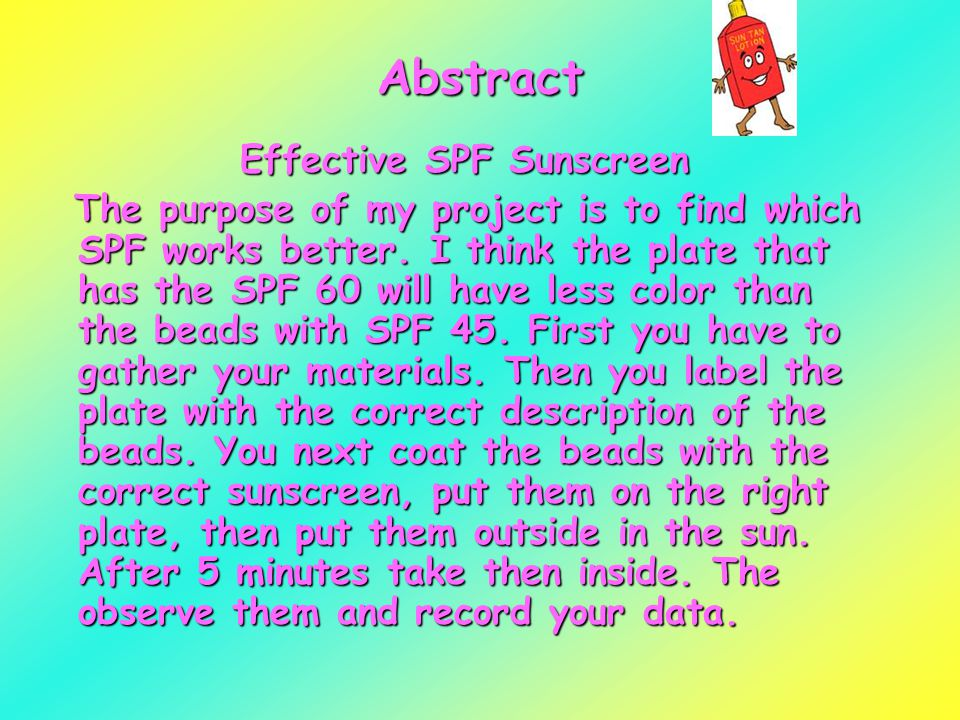 Abstract Effective SPF Sunscreen The purpose of my project is to find which SPF works better.