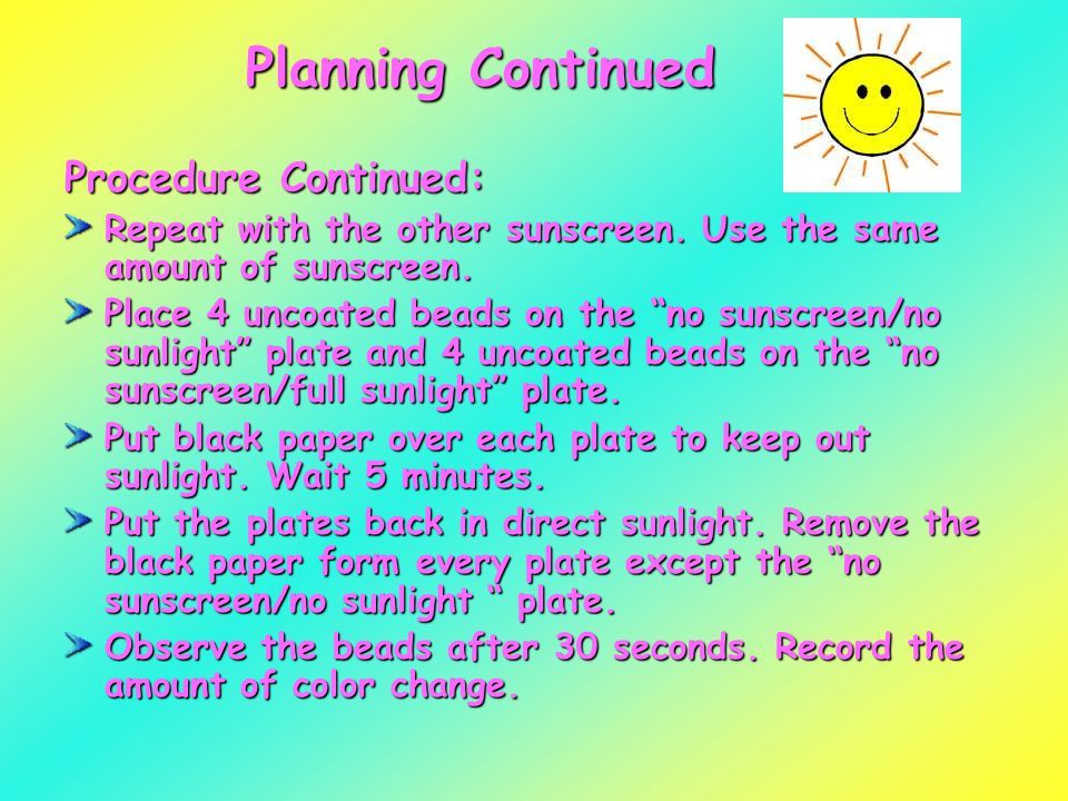Planning Continued Procedure Continued: Repeat with the other sunscreen.