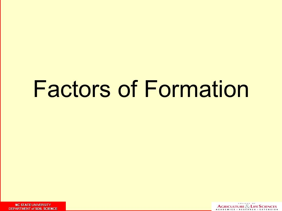 NC STATE UNIVERSITY DEPARTMENT of SOIL SCIENCE NC STATE UNIVERSITY DEPARTMENT of SOIL SCIENCE Factors of Formation