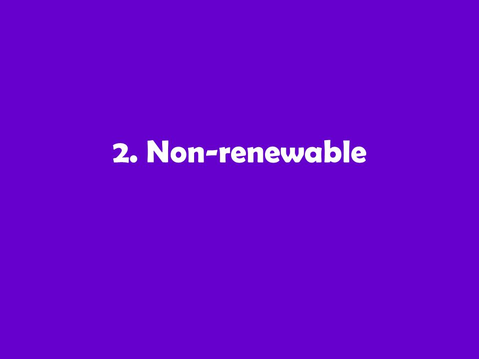 2. Non-renewable