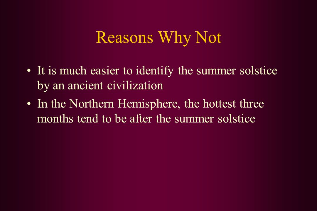 Reasons Why Not It is much easier to identify the summer solstice by an ancient civilization In the Northern Hemisphere, the hottest three months tend
