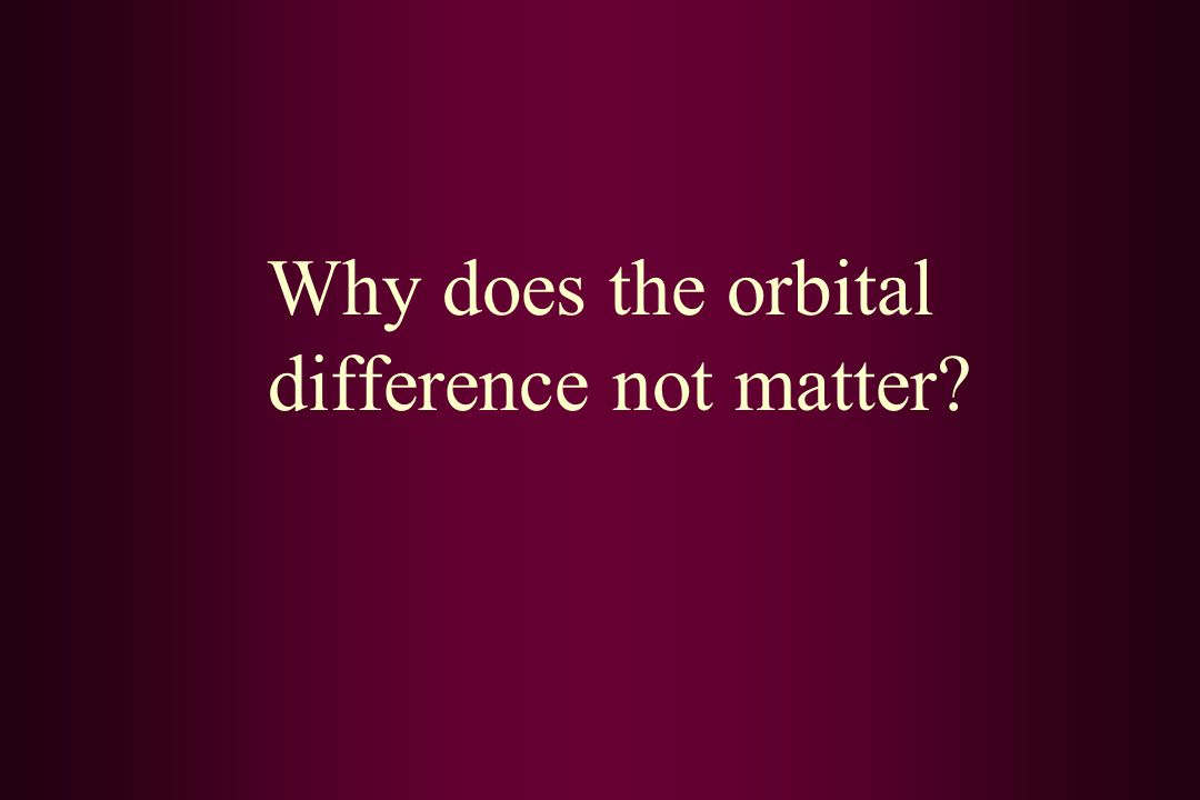 Why does the orbital difference not matter