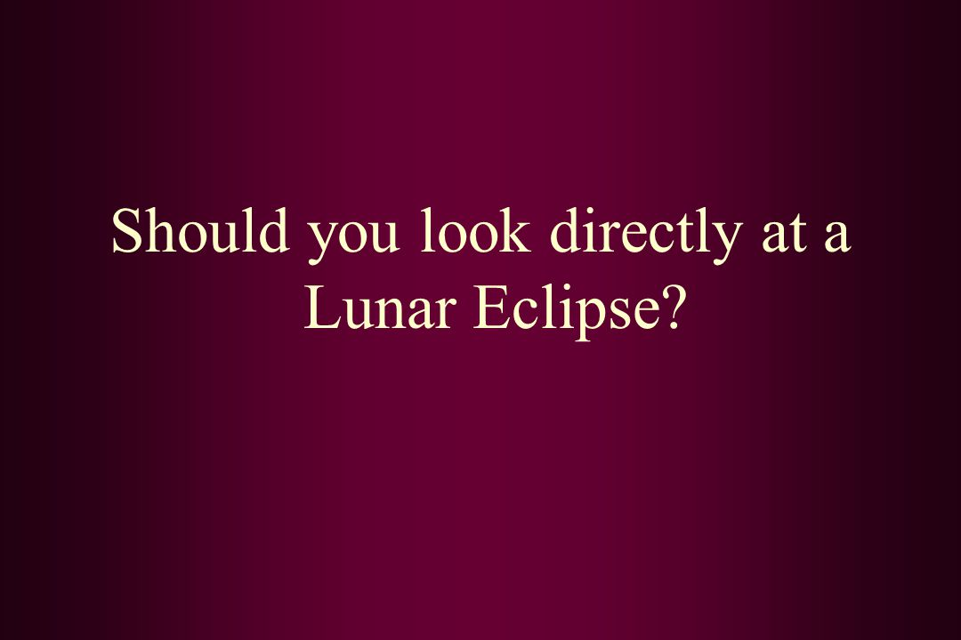 Should you look directly at a Lunar Eclipse?