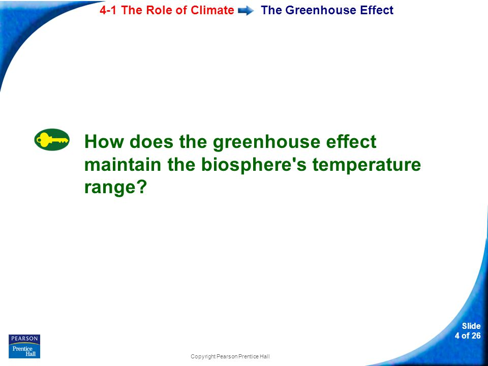 4-1 The Role of Climate Slide 15 of 26 Copyright Pearson Prentice Hall Heat Transport in the Biosphere Warm air over the equator rises, while cooler air over the poles sinks toward the ground.