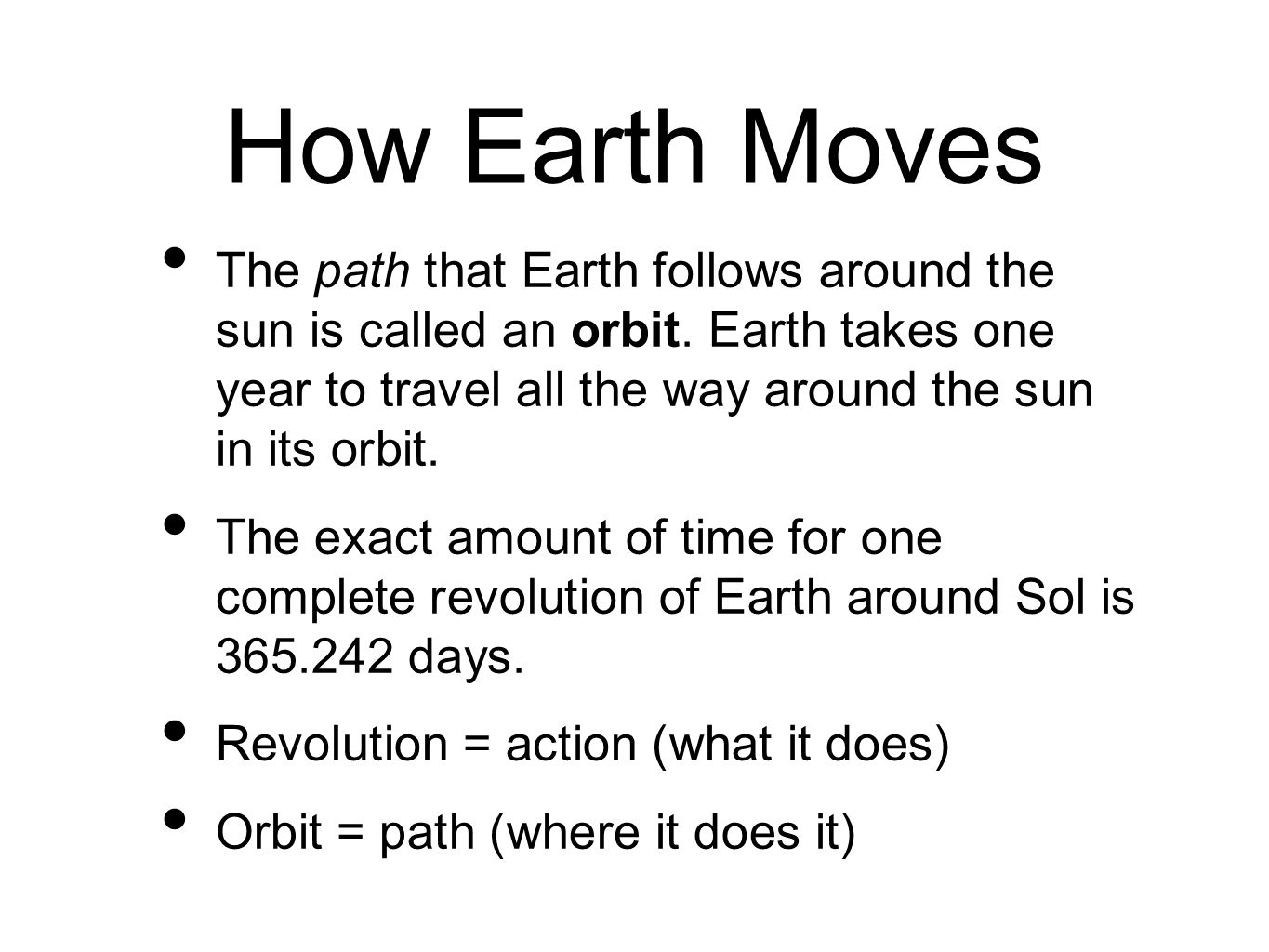 How Earth Moves The path that Earth follows around the sun is called an orbit.
