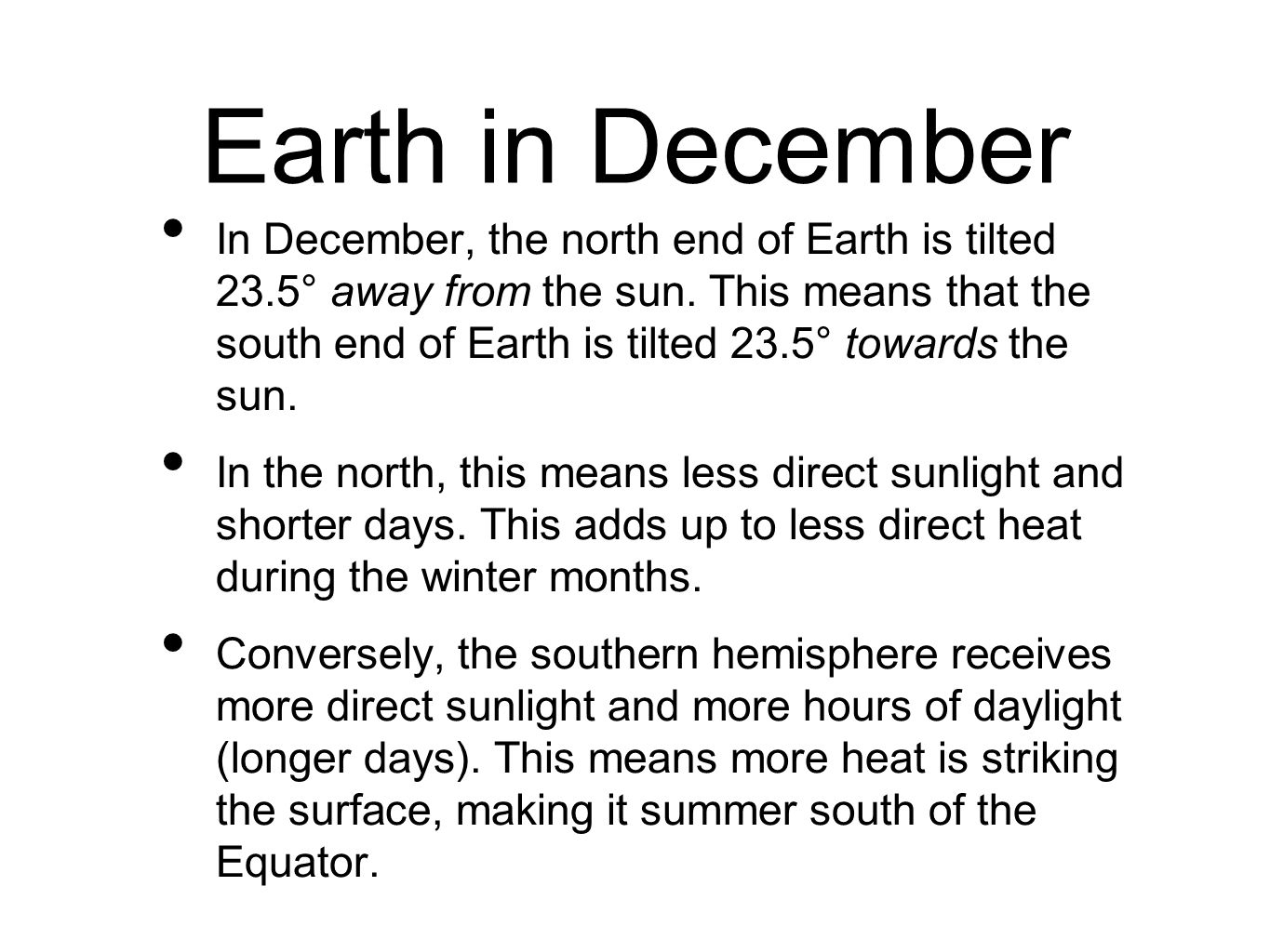 Earth in December In December, the north end of Earth is tilted 23.5° away from the sun.