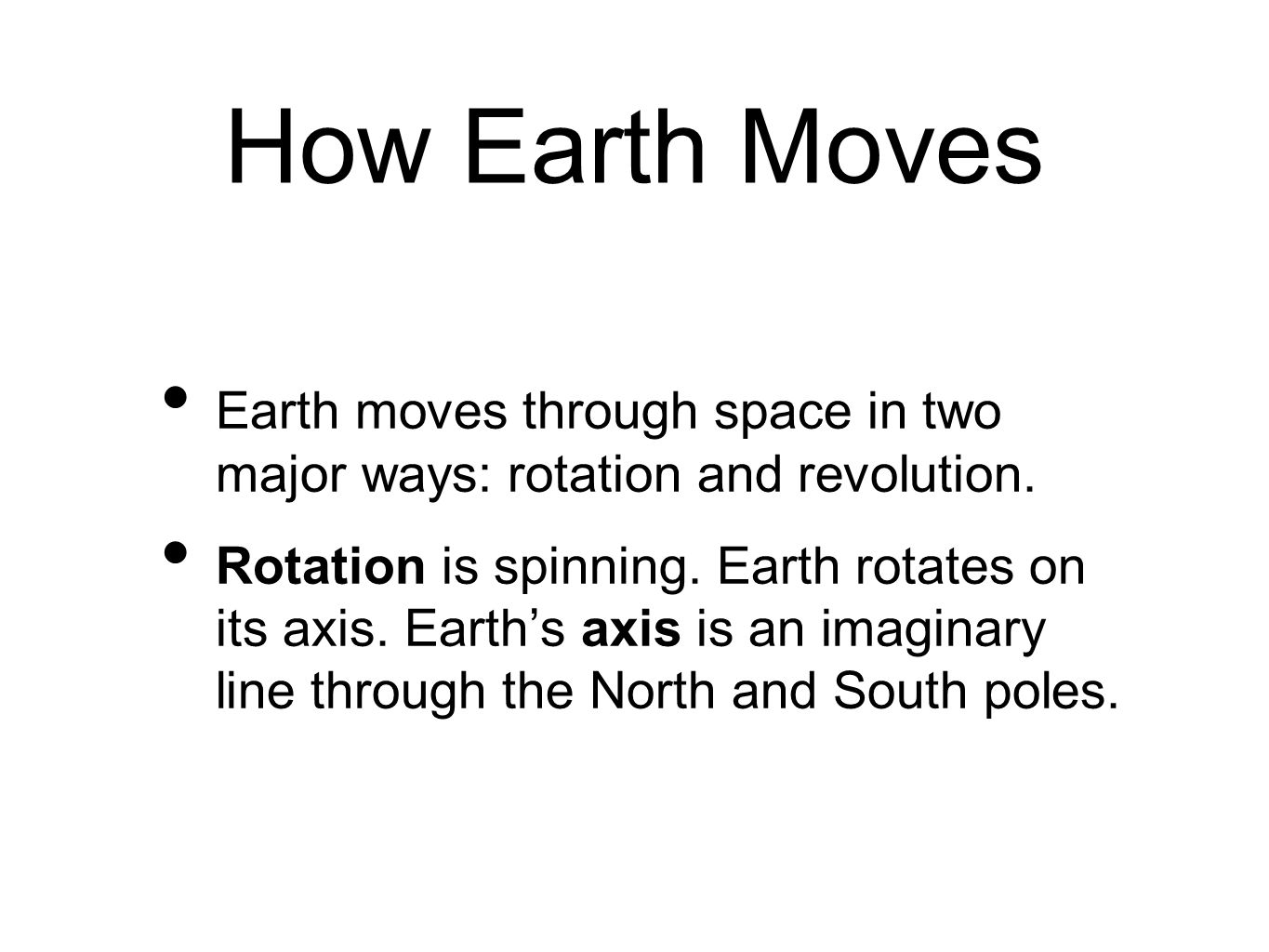 How Earth Moves Earth moves through space in two major ways: rotation and revolution.