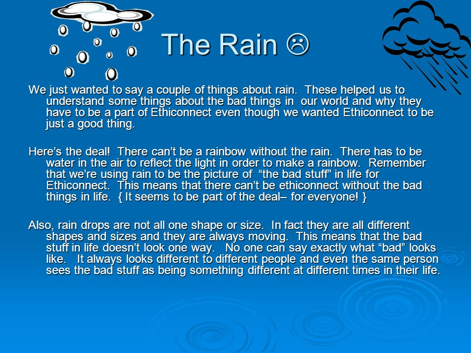 The Rain  We just wanted to say a couple of things about rain.