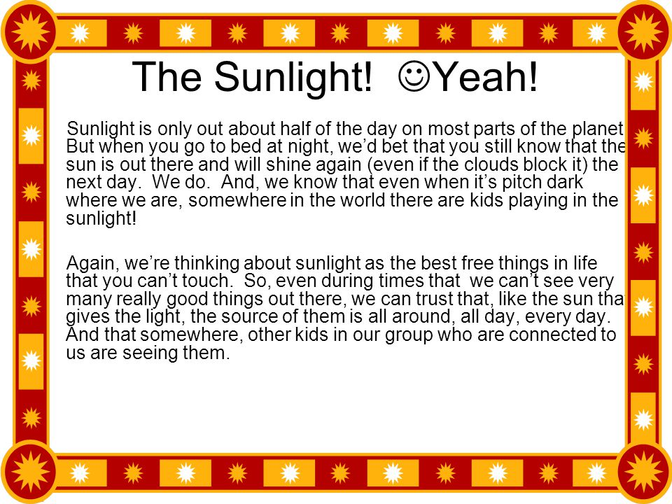 The Sunlight.Yeah. Sunlight is only out about half of the day on most parts of the planet.