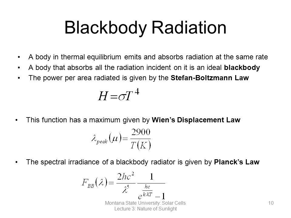 Blackbody Radiation A body in thermal equilibrium emits and absorbs radiation at the same rate A body that absorbs all the radiation incident on it is