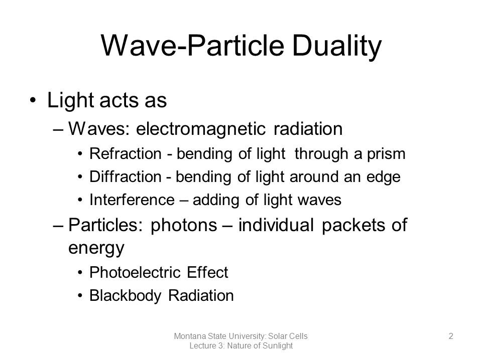 Wave-Particle Duality Light acts as –Waves: electromagnetic radiation Refraction - bending of light through a prism Diffraction - bending of light aro