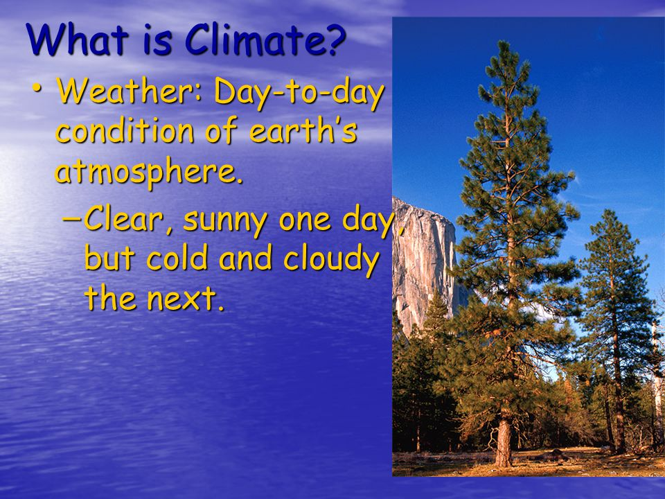 Climate is the long-term pattern of weather conditions.