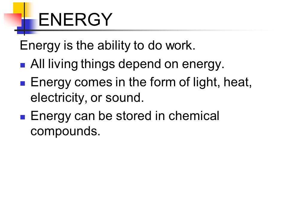 ENERGY Energy is the ability to do work.All living things depend on energy.