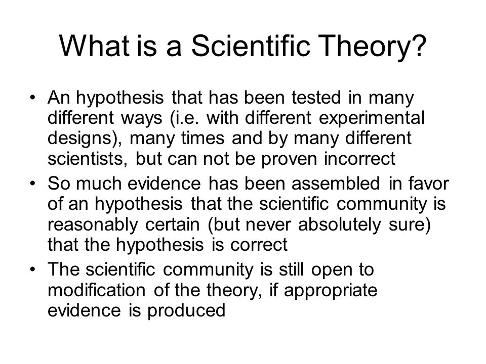What is a Scientific Theory. An hypothesis that has been tested in many different ways (i.e.