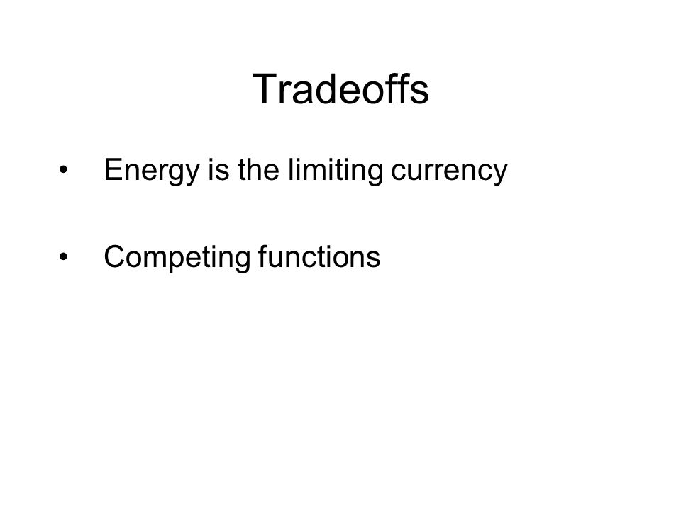 Tradeoffs Energy is the limiting currency Competing functions