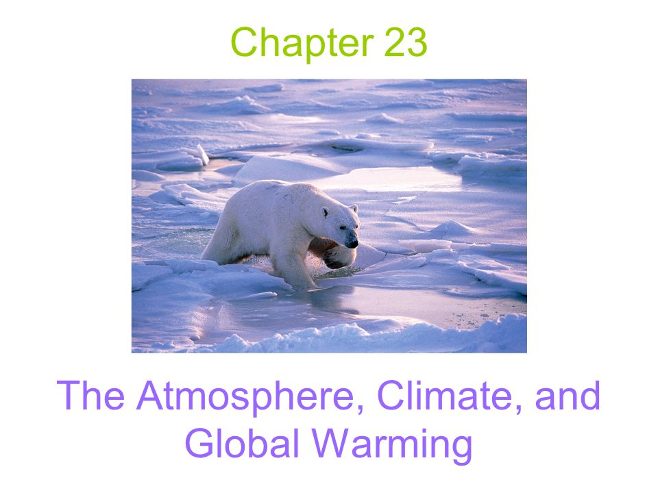 Chapter 23 The Atmosphere, Climate, and Global Warming