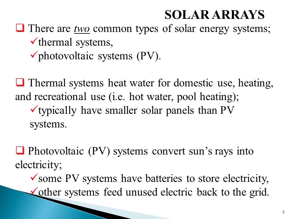 SOLAR ARRAYS  There are two common types of solar energy systems; thermal systems, photovoltaic systems (PV).