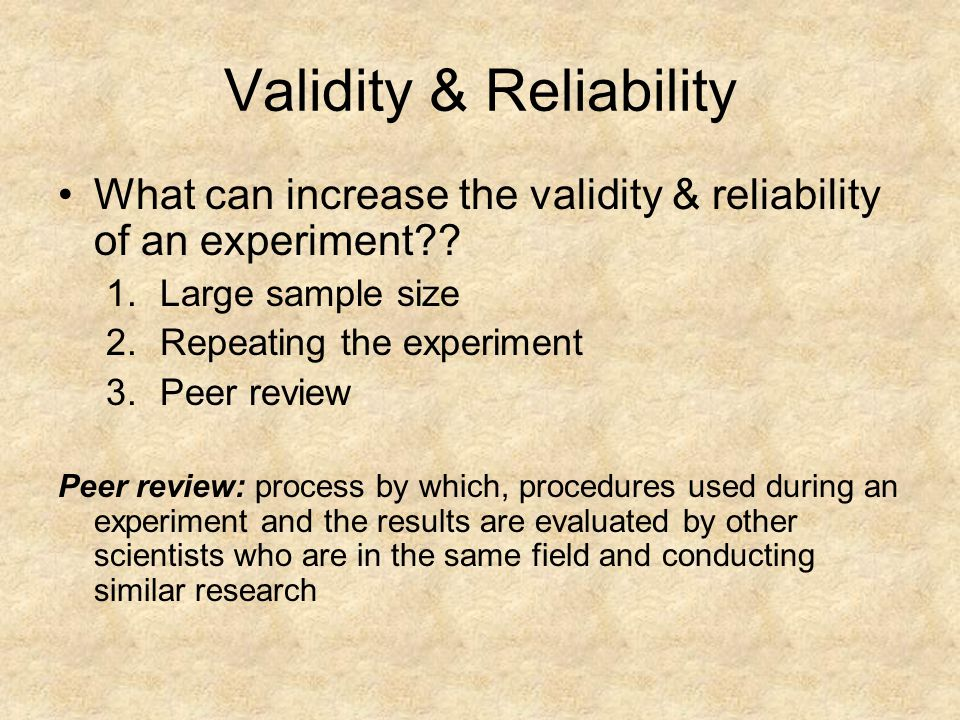 Validity & Reliability What can increase the validity & reliability of an experiment .