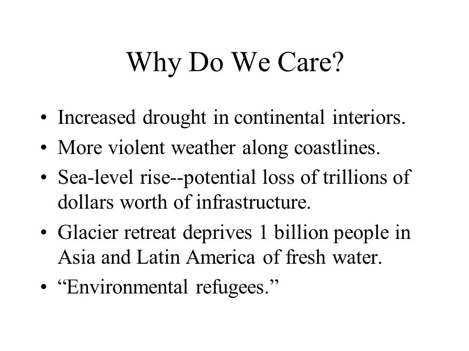 Why Do We Care. Increased drought in continental interiors.