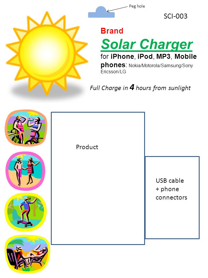 Brand Solar Charger for iPhone, iPod, MP3, Mobile phones: Nokia/Motorola/Samsung/Sony Ericsson/LG USB cable + phone connectors Product SCI-003 Full Charge in 4 hours from sunlight Peg hole