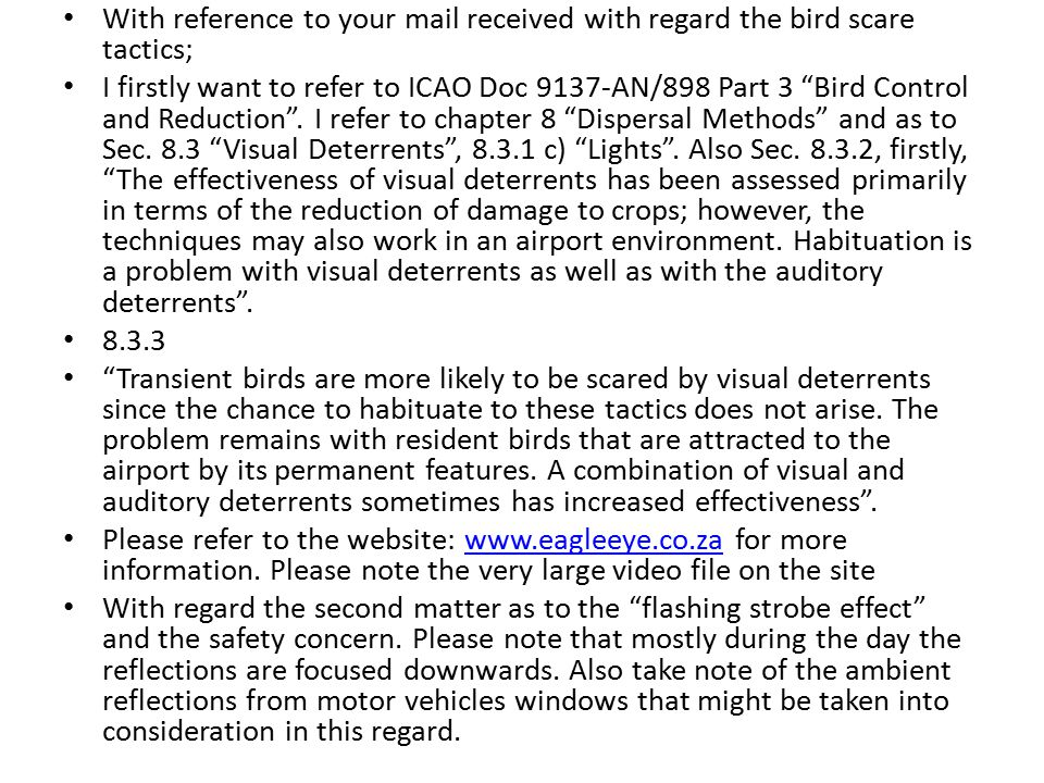 With reference to your mail received with regard the bird scare tactics; I firstly want to refer to ICAO Doc 9137-AN/898 Part 3 Bird Control and Reduction .
