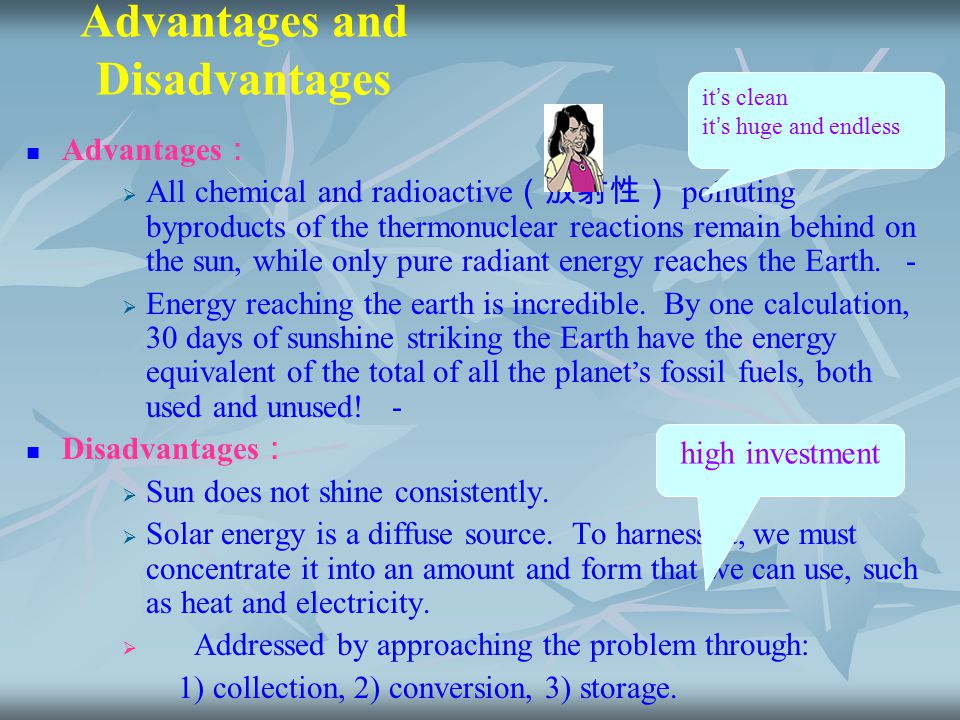 Advantages and Disadvantages Advantages :   All chemical and radioactive (放射性) polluting byproducts of the thermonuclear reactions remain behind on