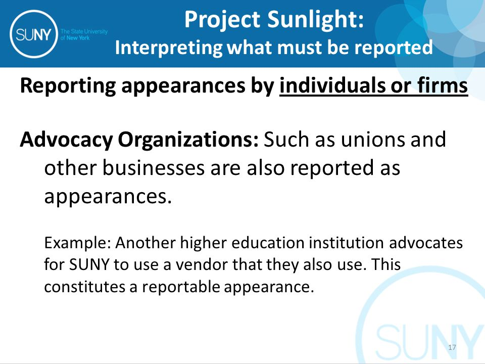 Reporting appearances by individuals or firms Advocacy Organizations: Such as unions and other businesses are also reported as appearances. Example: A