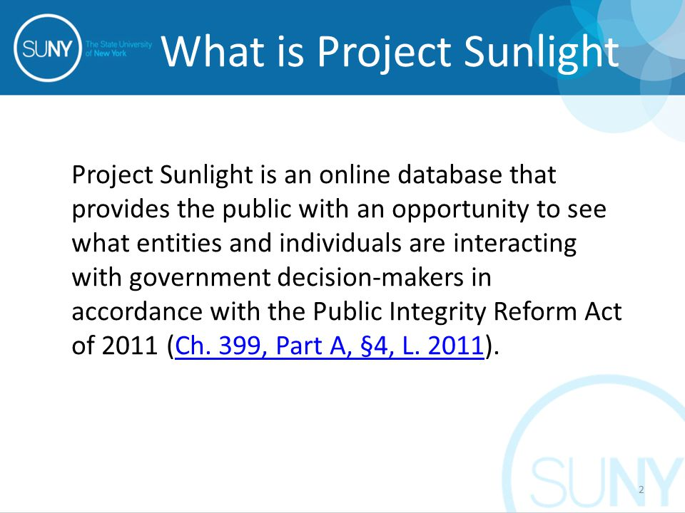 What is Project Sunlight Project Sunlight is an online database that provides the public with an opportunity to see what entities and individuals are