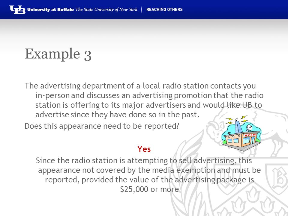 Example 3 The advertising department of a local radio station contacts you in-person and discusses an advertising promotion that the radio station is offering to its major advertisers and would like UB to advertise since they have done so in the past.