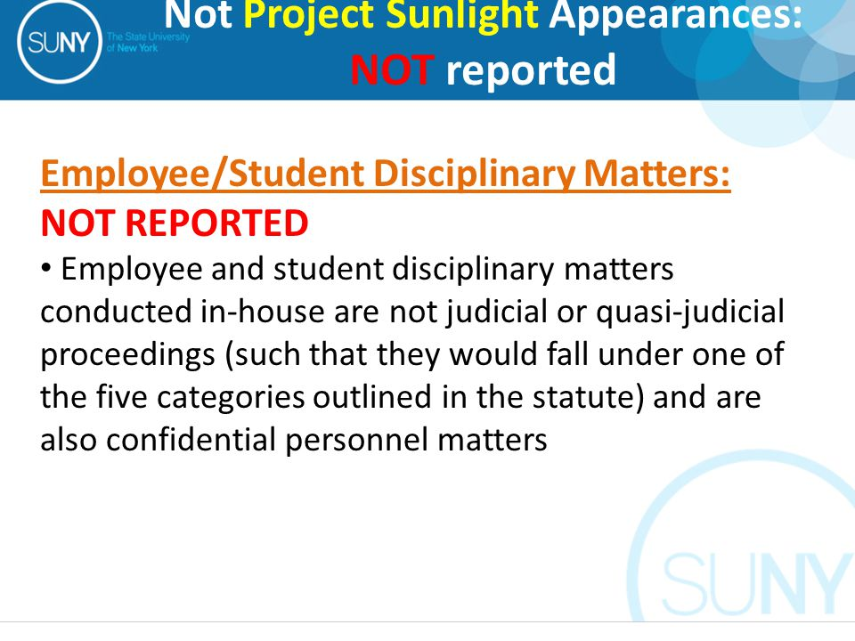Employee/Student Disciplinary Matters: NOT REPORTED Employee and student disciplinary matters conducted in-house are not judicial or quasi-judicial proceedings (such that they would fall under one of the five categories outlined in the statute) and are also confidential personnel matters Not Project Sunlight Appearances: NOT reported