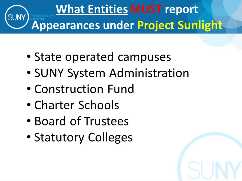 State operated campuses SUNY System Administration Construction Fund Charter Schools Board of Trustees Statutory Colleges What Entities MUST report Appearances under Project Sunlight