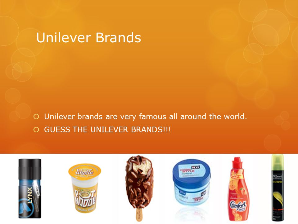 Unilever Brands  Unilever brands are very famous all around the world.  GUESS THE UNILEVER BRANDS!!!