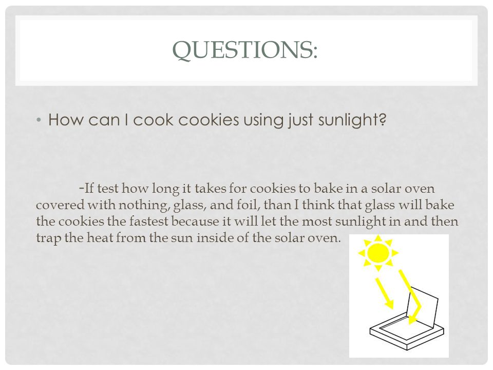 QUESTIONS: How can I cook cookies using just sunlight.