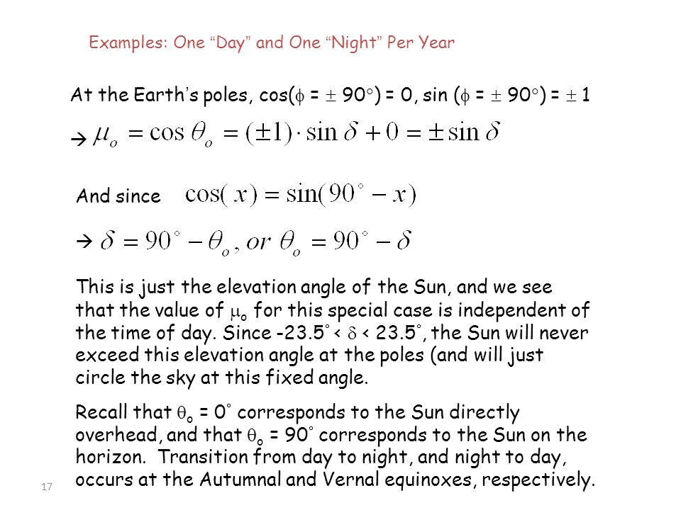 """17 Examples: One """" Day """" and One """" Night """" Per Year At the Earth ' s poles, cos(  =  90  ) = 0, sin (  =  90  ) =  1  And since  This is just"""