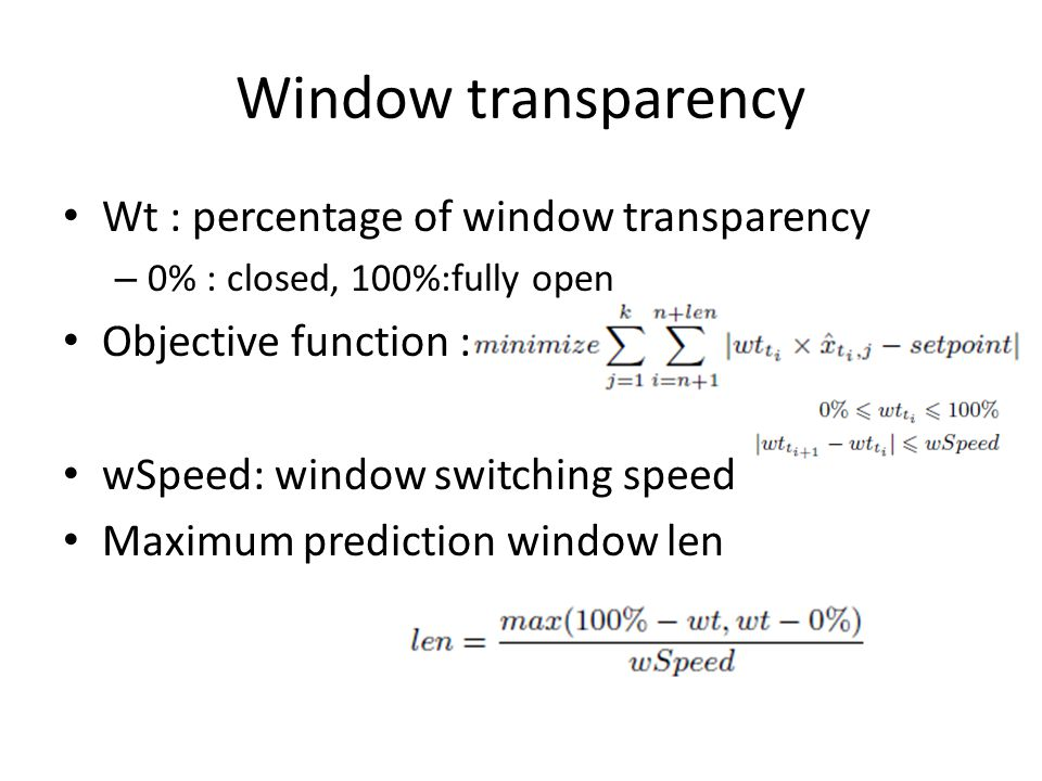 Window transparency Wt : percentage of window transparency – 0% : closed, 100%:fully open Objective function : wSpeed: window switching speed Maximum