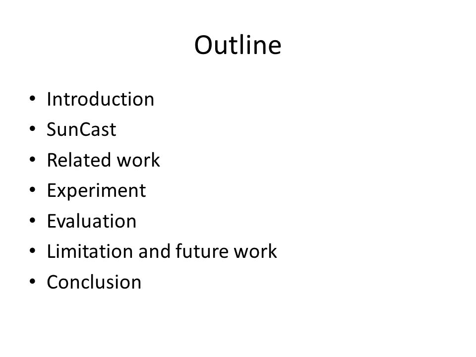 Outline Introduction SunCast Related work Experiment Evaluation Limitation and future work Conclusion