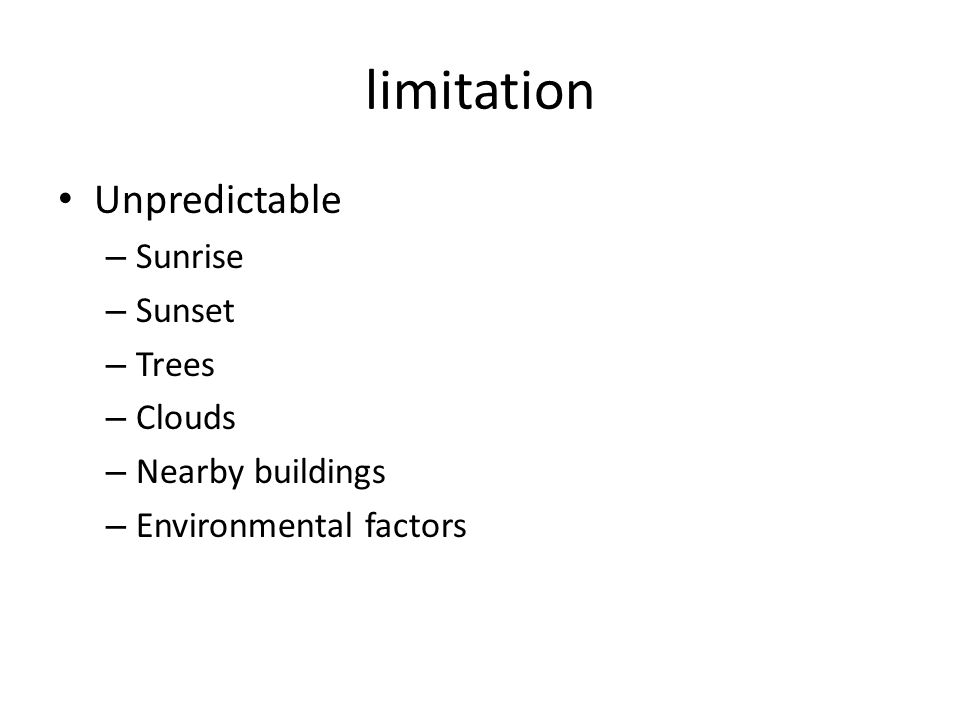 limitation Unpredictable – Sunrise – Sunset – Trees – Clouds – Nearby buildings – Environmental factors
