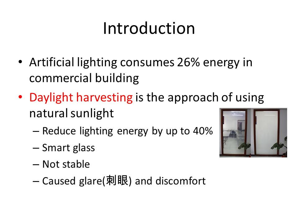 Introduction Artificial lighting consumes 26% energy in commercial building Daylight harvesting is the approach of using natural sunlight – Reduce lig